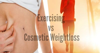 EXERCISING VS COSMETIC WEIGHT LOSS – WHICH ONE IS BETTER