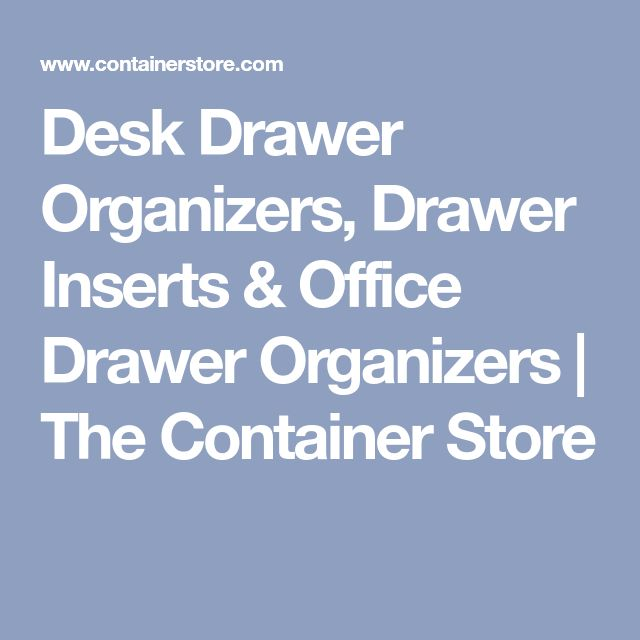 Desk Drawer Organizers, Drawer Inserts & Office Drawer Organizers | The Container Store