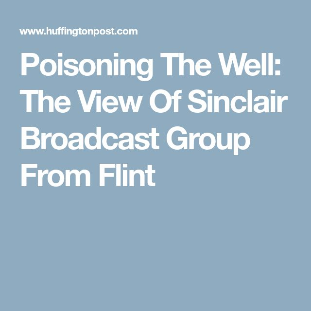 Poisoning The Well: The View Of Sinclair Broadcast Group From Flint
