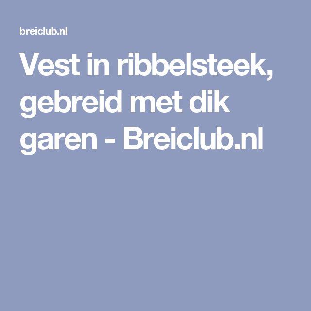 Vest in ribbelsteek, gebreid met dik garen - Breiclub.nl