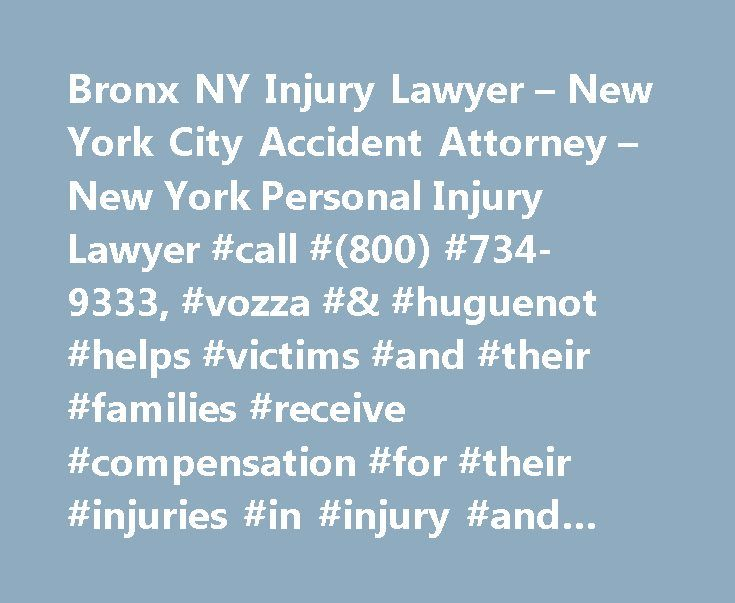 Bronx NY Injury Lawyer – New York City Accident Attorney – New York Personal Injury Lawyer #call #(800) #734-9333, #vozza #& #huguenot #helps #victims #and #their #families #receive #compensation #for #their #injuries #in #injury #and #accident #cases. http://nebraska.nef2.com/bronx-ny-injury-lawyer-new-york-city-accident-attorney-new-york-personal-injury-lawyer-call-800-734-9333-vozza-huguenot-helps-victims-and-their-families-receive-compensation-for/  Bronx, NY Injury Lawyers Our one and…