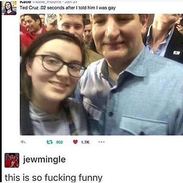 GETS ME EVERY TIME. Selfie with Ted Cruz 0.02 seconds after i told him i was gay. Lgbtqia+