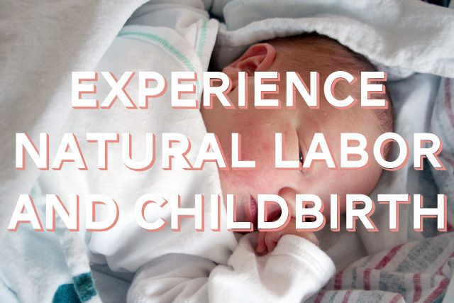 Experience Natural Labor and Childbirth #lifelist