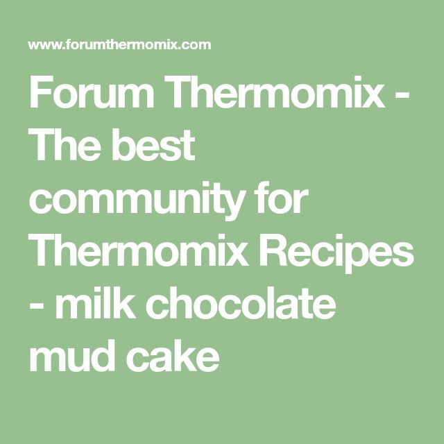 Forum Thermomix - The best community for Thermomix Recipes - milk chocolate mud cake
