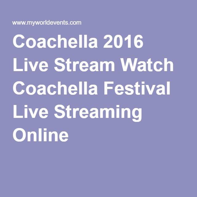 Coachella 2016 Live Stream Watch Coachella Festival Live Streaming Online