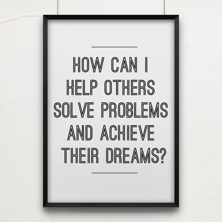 how can i help others olve their problems and acheive their dreams