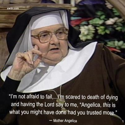 Mother Angelica on TRUST = Total Reliance Upon Saving Truth. OK this isn't funny unless you can hear her in your head saying it.