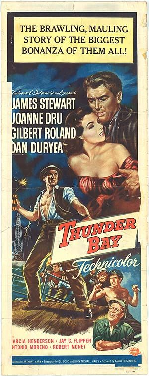 THUNDER BAY (1953) - James Stewart - Joanne Dru - Gilbert Roland - Dan Duryea - Marcia Henderson - Jay C. Flippen - Antonio Moreno - Robert Monet - Directed by Anthony Mann - Universal-International - Insert movie poster.
