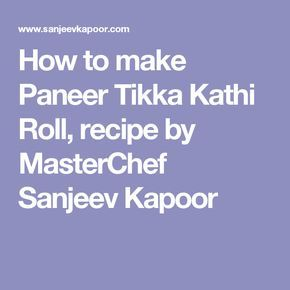 How to make Paneer Tikka Kathi Roll, recipe by MasterChef Sanjeev Kapoor