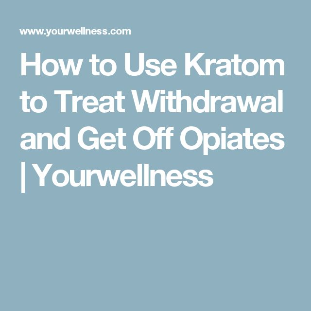 How to Use Kratom to Treat Withdrawal and Get Off Opiates | Yourwellness