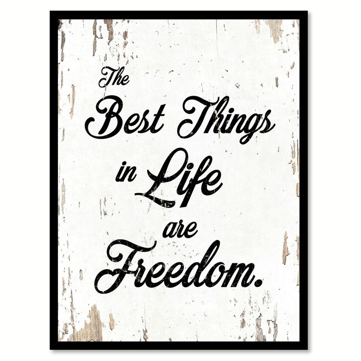 The Best Things In Life are Freedom Inspirational Quote