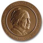 Rosa Parks - The Rosa Parks Congressional Gold Medal. United States Secretary of State Condoleezza Rice, said that if it had not been for Parks, she would probably have never become the Secretary of State.