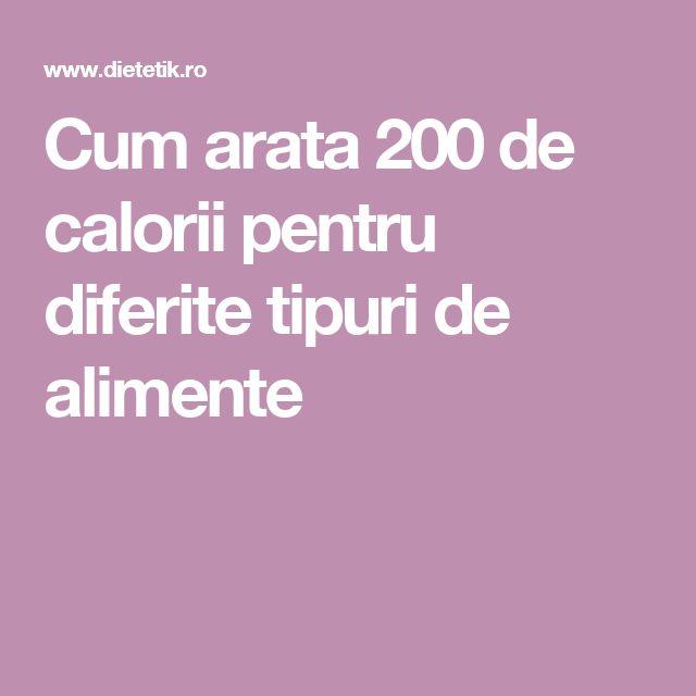Cum arata 200 de calorii pentru diferite tipuri de alimente