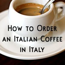 How to Order an Italian Coffee in Italy by Sara Rosso Travel tips for Italy