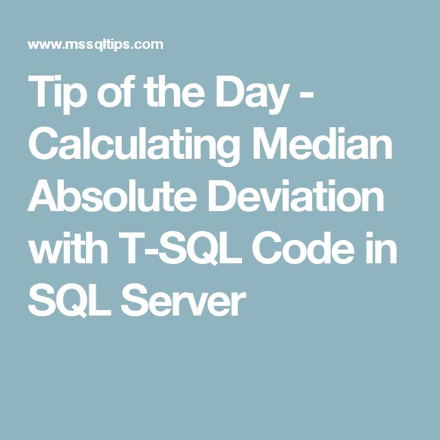 Tip of the Day - Calculating Median Absolute Deviation with T-SQL Code in SQL Server