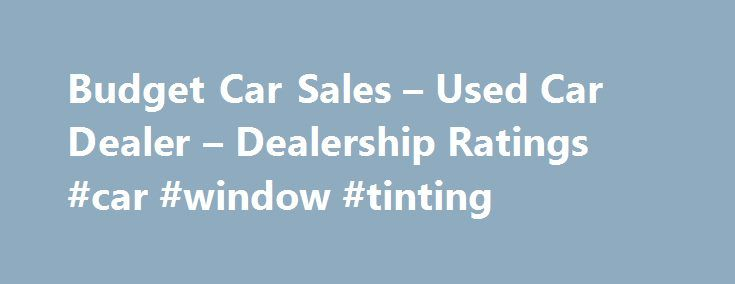 """Budget Car Sales – Used Car Dealer – Dealership Ratings #car #window #tinting http://car-auto.remmont.com/budget-car-sales-used-car-dealer-dealership-ratings-car-window-tinting/  #budget car sales # Budget Car Sales """"The Kia Store East has moved […]"""