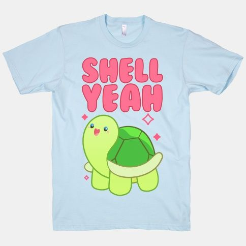 Shell Yeah Cute Turtle   T-Shirts, Tank Tops, Sweatshirts and Hoodies   HUMAN