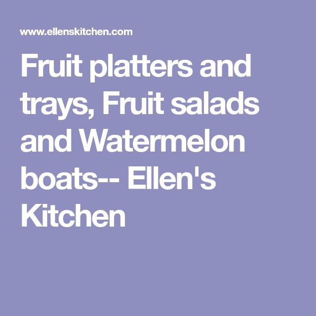 Fruit platters and trays, Fruit salads and Watermelon boats-- Ellen's Kitchen