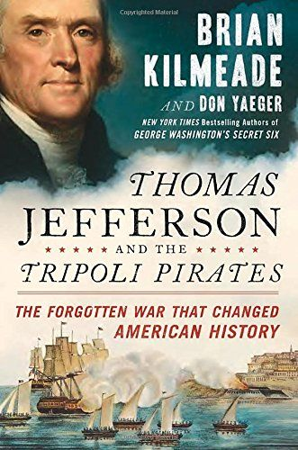 Thomas Jefferson and the Tripoli Pirates: The Forgotten War That Changed American History - Brian Kilmeade