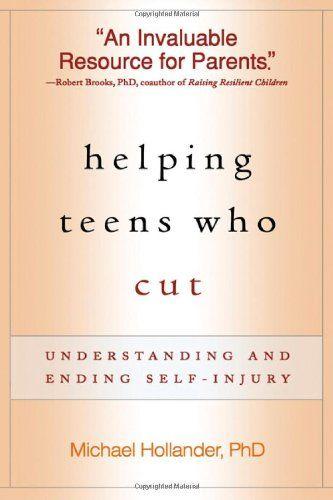 Helping #Teens Who #Cut: Understanding and Ending #Self-Injury