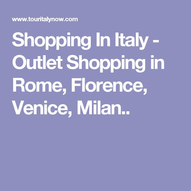 Shopping In Italy - Outlet Shopping in Rome, Florence, Venice, Milan..