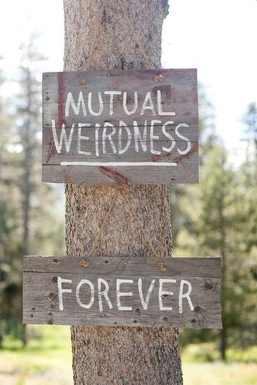 Weirdness <3 Would be a cute saying to put on save the dates
