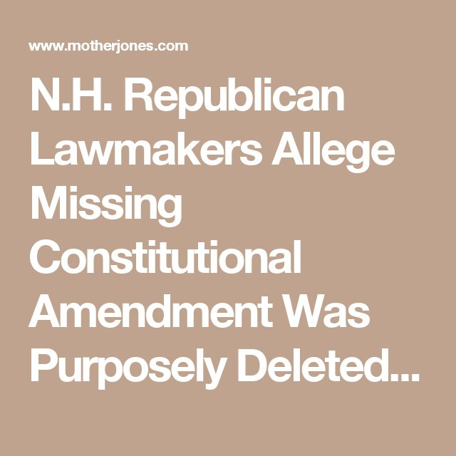 N.H. Republican Lawmakers Allege Missing Constitutional Amendment Was Purposely Deleted in 1871 – Mother Jones