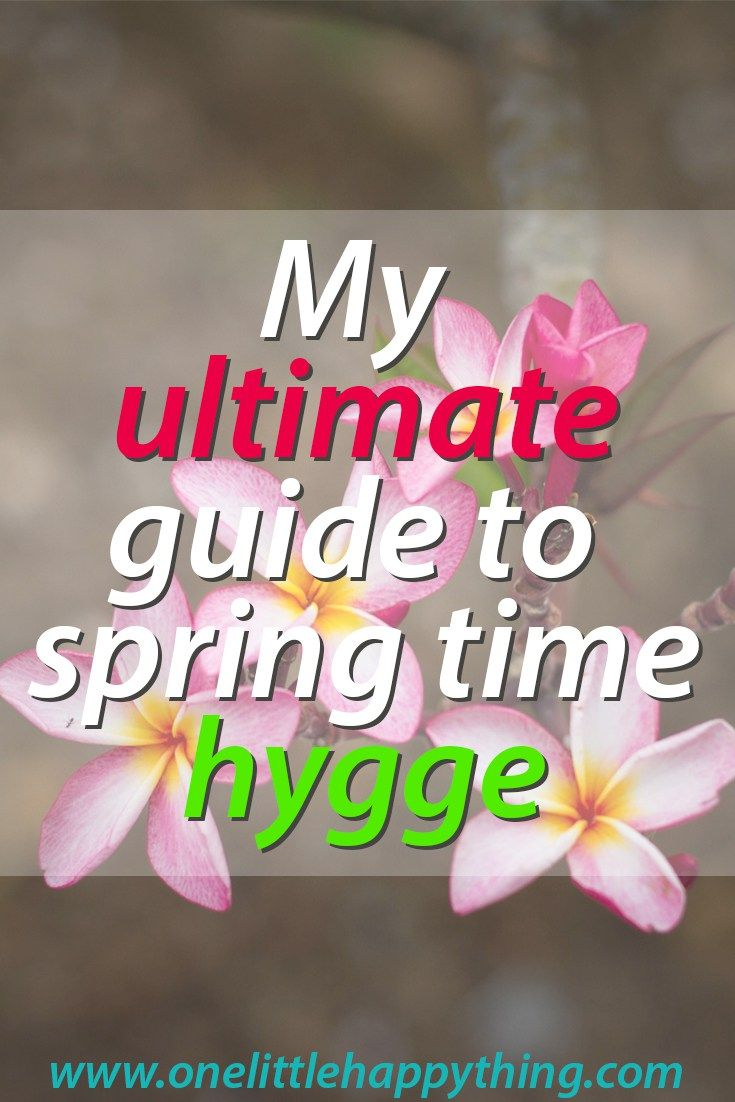 My ultimate guide to spring time hygge