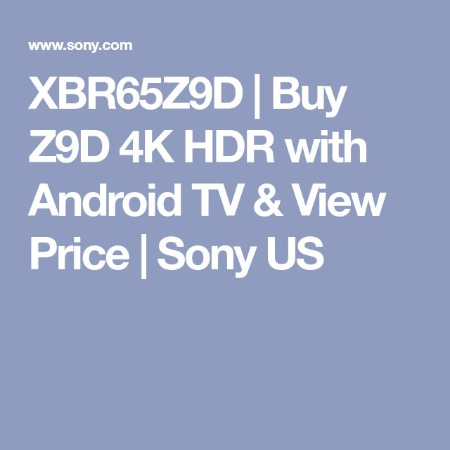 XBR65Z9D | Buy Z9D 4K HDR with Android TV & View Price | Sony US