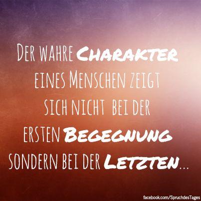 Der wahre Charakter eines Menschen zeigt sich nicht bei der ersten Begegnung sondern bei der Letzten... #freundschaft #zitate #sprüche