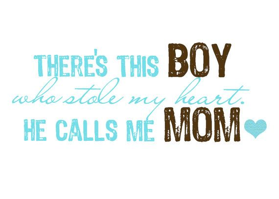 There's this BOY who stole my heart.   He calls me MOM.