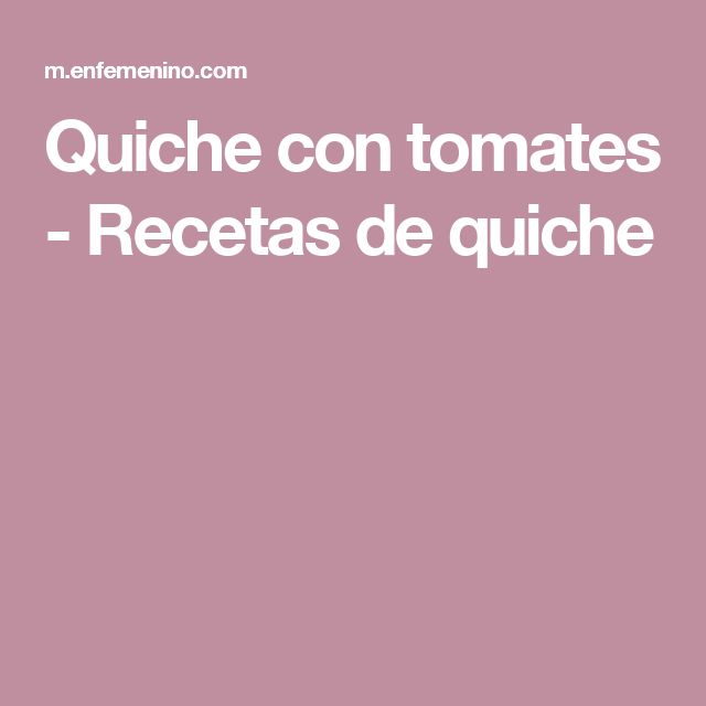 Quiche con tomates - Recetas de quiche