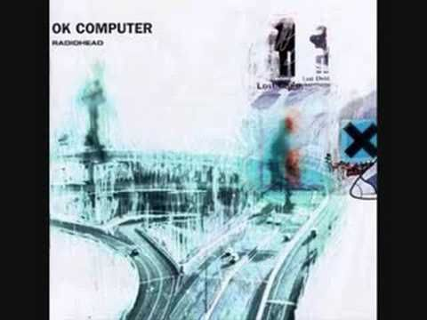 Paranoid Android - Radiohead. Soundtrack from my college days (daze?)