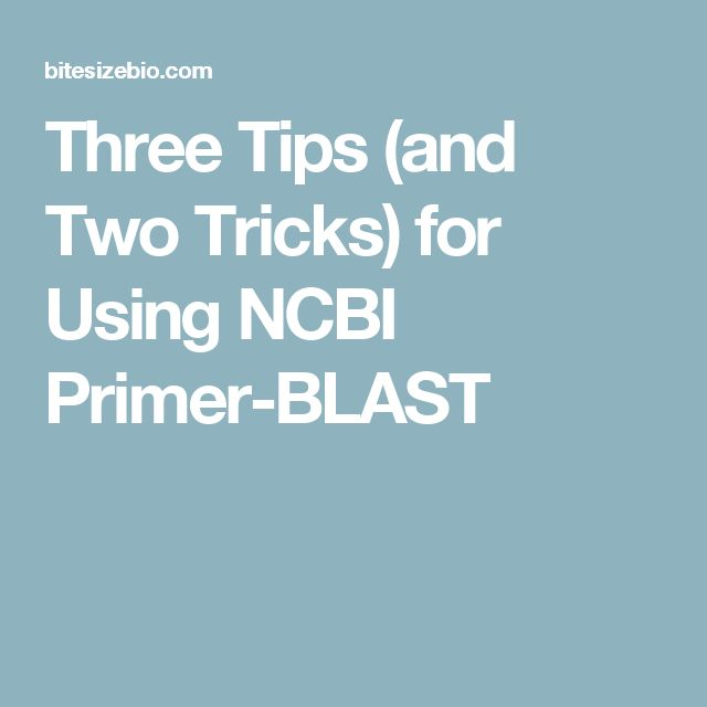 Three Tips (and Two Tricks) for Using NCBI Primer-BLAST