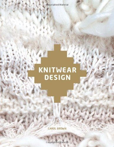 Knitwear Design, http://www.amazon.co.uk/dp/1780670583/ref=cm_sw_r_pi_awdl_BJpwxbK2V056W