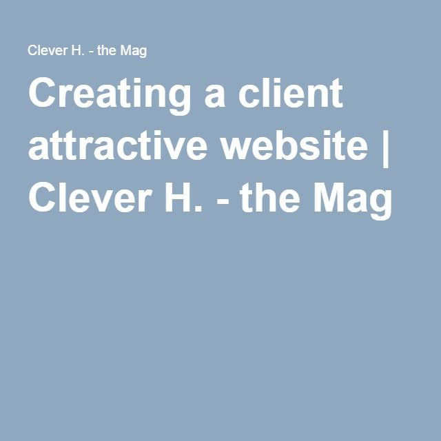 Creating a client attractive website | Clever H. - the Mag