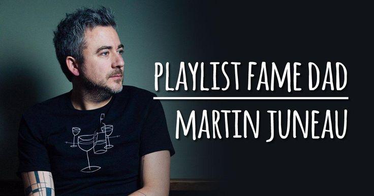 PLAYLIST Fame-Dad : MARTIN JUNEAU.