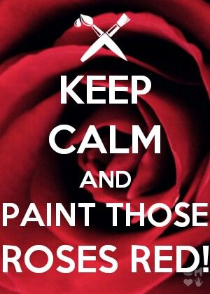 Keep Calm & Paint Those Rose Red! - Alice in Wonderland (1951)