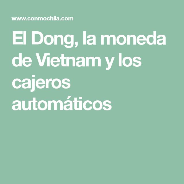 El Dong, la moneda de Vietnam y los cajeros automáticos