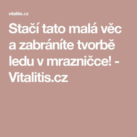 Stačí tato malá věc a zabráníte tvorbě ledu v mrazničce! - Vitalitis.cz