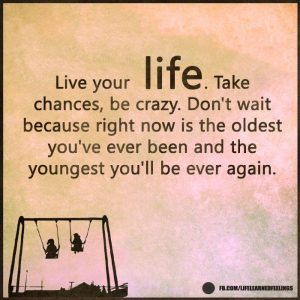 Best Site For Quotes, Live your life take chances be crazy don't wait because right now is the ol
