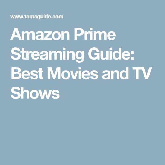 Amazon Prime Streaming Guide: Best Movies and TV Shows