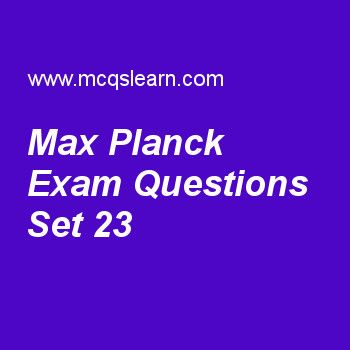 Practice test on max planck, general knowledge quiz 23 online. Practice GK exam's questions and answers to learn max planck test with answers. Practice online quiz to test knowledge on max planck, galileo galileo, indian ocean, albert einstein, troposphere worksheets. Free max planck test has multiple choice questions as name of society which is now named as max planck society is, answers key with choices as nikola tesla society, farrie curie society, marie currie society and kaiser...
