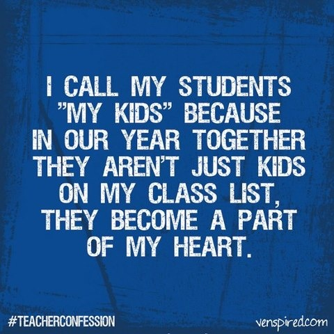 """I call my students """"my kids"""" because in our year together they aren't just kids on my class list, they become a part of my heart."""
