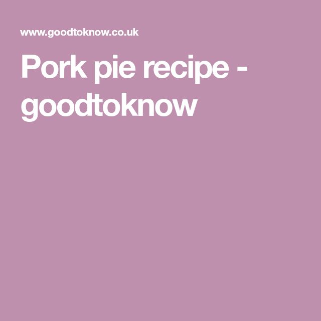 Pork pie recipe - goodtoknow