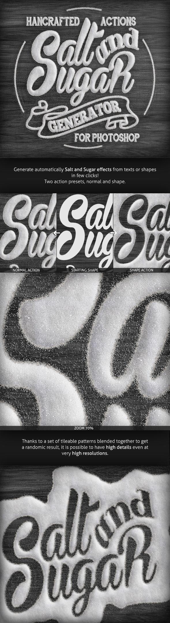 Transform your Text or Logo in a realistic Salt and Sugar effect in few clicks.2 Actions, normal and shapeRealistic and clean effect, high detailEasy and fun to useQuick to customizeHigh resolution, suitable for print and other usesAll the layers a…