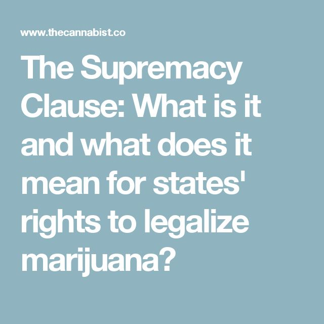 The Supremacy Clause: What is it and what does it mean for states' rights to legalize marijuana?