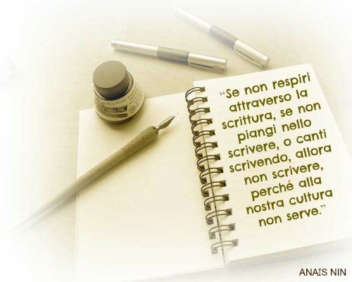 """ANAÏS NIN """"Se non respiri attraverso la scrittura, se non piangi nello scrivere, o canti scrivendo, allora non scrivere, perché alla nostra cultura non serve."""""""