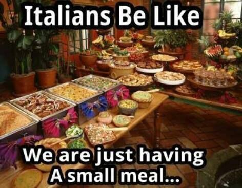 Italians be like we are just having a small meal. | Only an ...