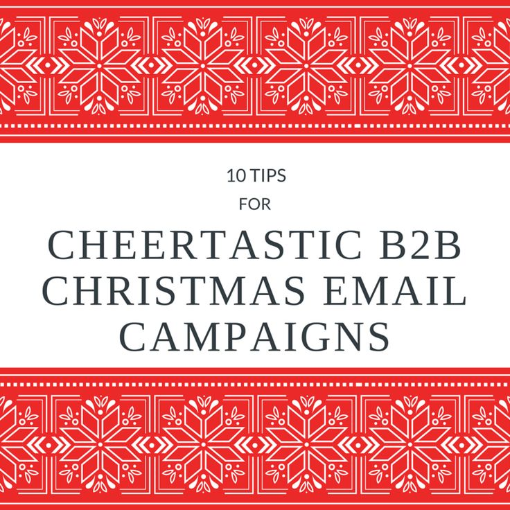 10 Tips for Cheertastic B2B Christmas Email Campaigns